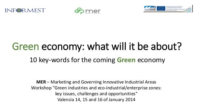 Green economy: what will it be about? 10 key-words for the coming Green economy MER – Marketing and Governing Innovative I...