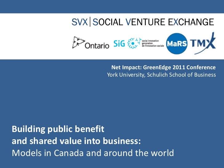 Net Impact: GreenEdge 2011 Conference<br />York University, Schulich School of Business<br />Building public benefitand sh...
