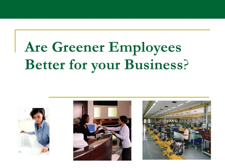 Are Greener Employees Better for your Business ?
