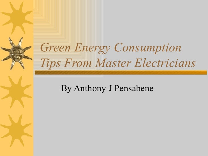 Green Energy Consumption Tips From Master Electricians By Anthony J Pensabene