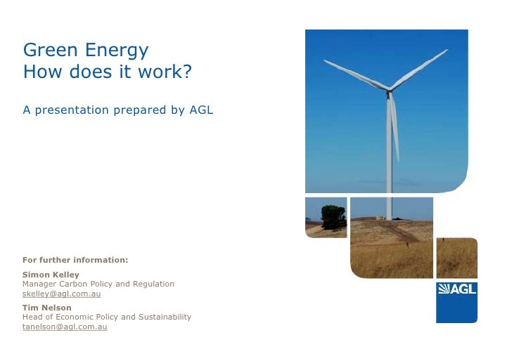 Green EnergyHow does it work?A presentation prepared by AGL<br />For further information:<br />Simon KelleyManager Carbon ...