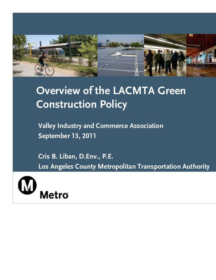Overview of the LACMTA GreenConstruction PolicyValley Industry and Commerce AssociationSeptember 13, 2011Cris B. Liban, D....