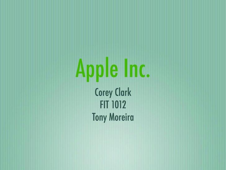 Apple Inc.    Corey Clark     FIT 1012   Tony Moreira