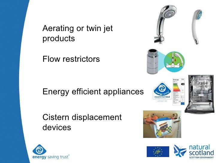Aerating or twin jet products  Flow restrictors Energy efficient appliances Cistern displacement devices