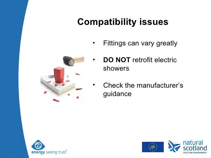 Compatibility issues <ul><li>Fittings can vary greatly </li></ul><ul><li>DO NOT  retrofit electric showers </li></ul><ul><...