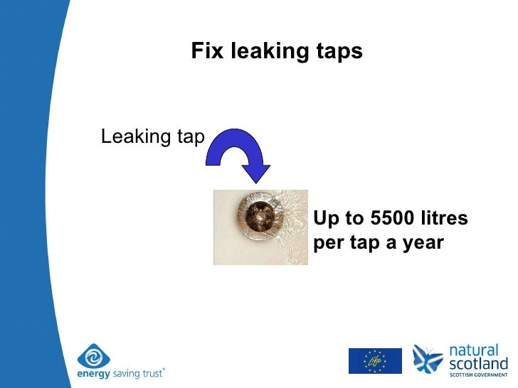 Fix leaking taps Leaking tap  Up to 5500 litres per tap a year