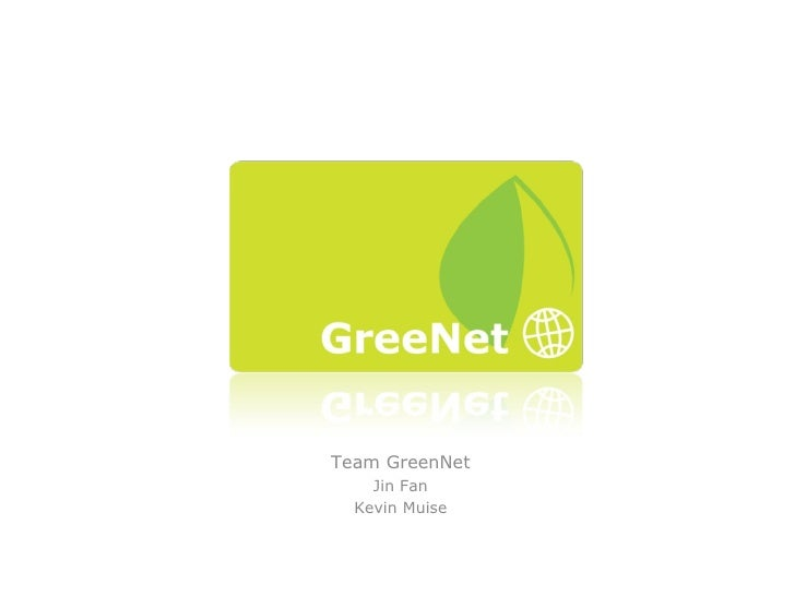 Team GreenNet Jin Fan Kevin Muise