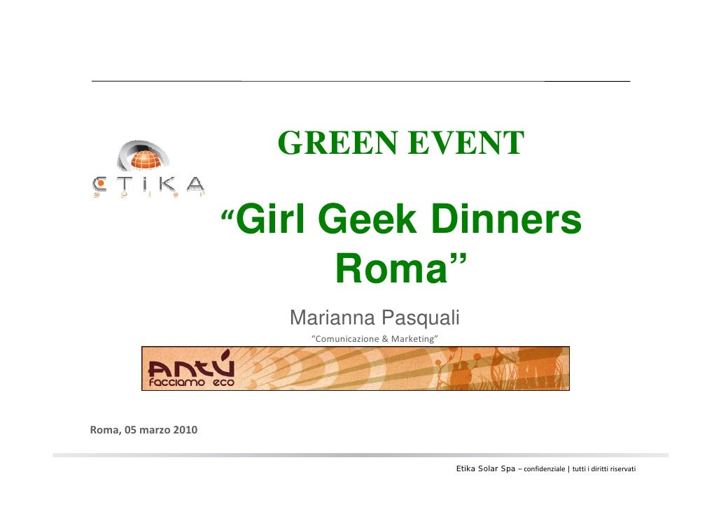 "GREEN EVENT "" Girl Geek Dinners Roma"" Roma, 05 marzo 2010 Marianna Pasquali "" Comunicazione & Marketing"""