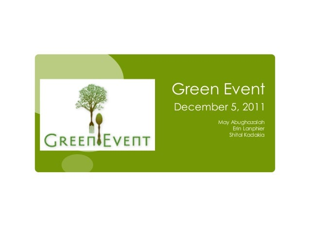 Green EventDecember 5, 2011       May Abughazalah            Erin Lanphier          Shital Kadakia