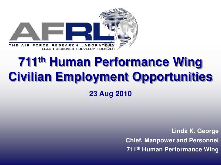 711th Human Performance WingCivilian Employment Opportunities<br />Linda K. George<br />Chief, Manpower and Personnel<br /...