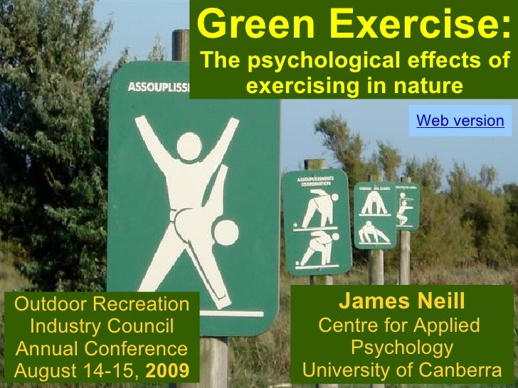 James Neill Centre for Applied  Psychology University of Canberra Green Exercise: The psychological effects of exercising ...