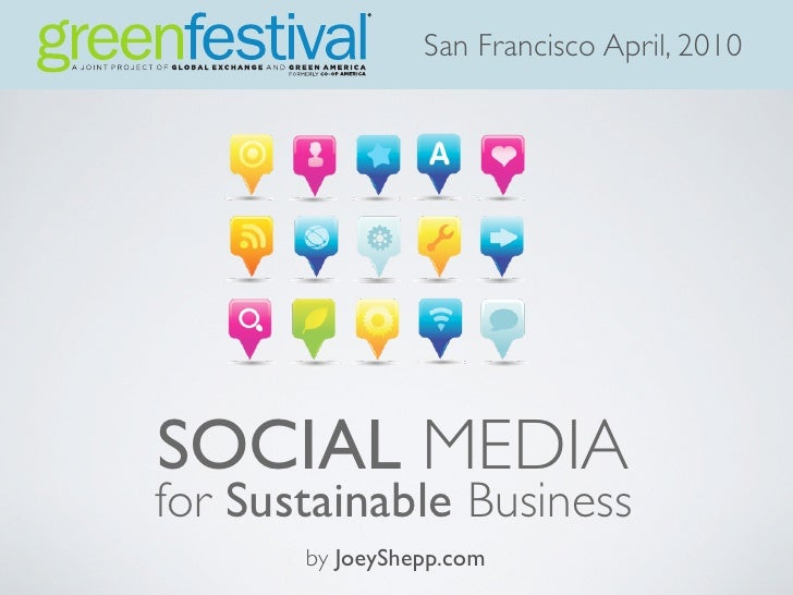 San Francisco April, 2010     SOCIAL MEDIA for Sustainable Business        by JoeyShepp.com