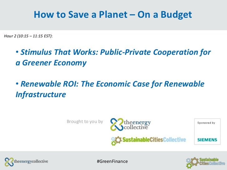 How to Save a Planet – On a BudgetHour 2 (10:15 – 11:15 EST):      • Stimulus That Works: Public-Private Cooperation for  ...