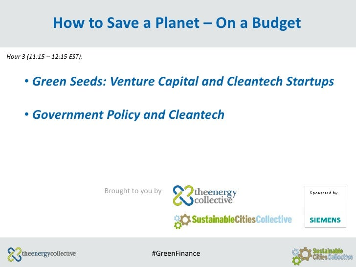 How to Save a Planet – On a BudgetHour 3 (11:15 – 12:15 EST):      • Green Seeds: Venture Capital and Cleantech Startups  ...
