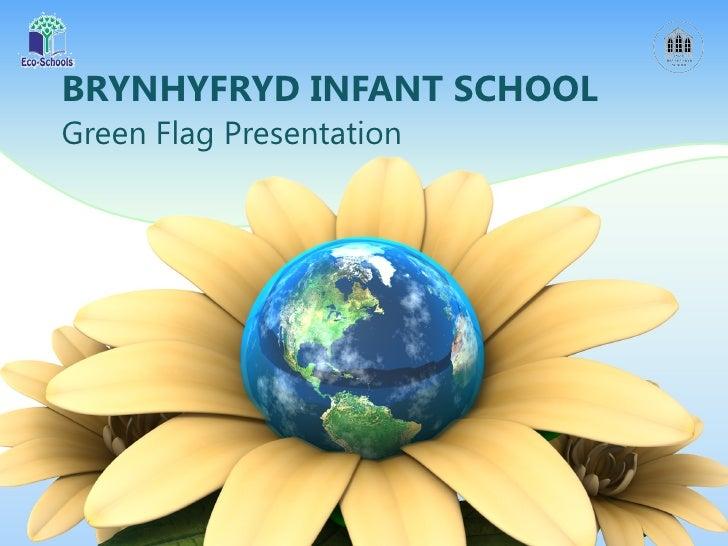 BRYNHYFRYD INFANT SCHOOLGreen Flag Presentation