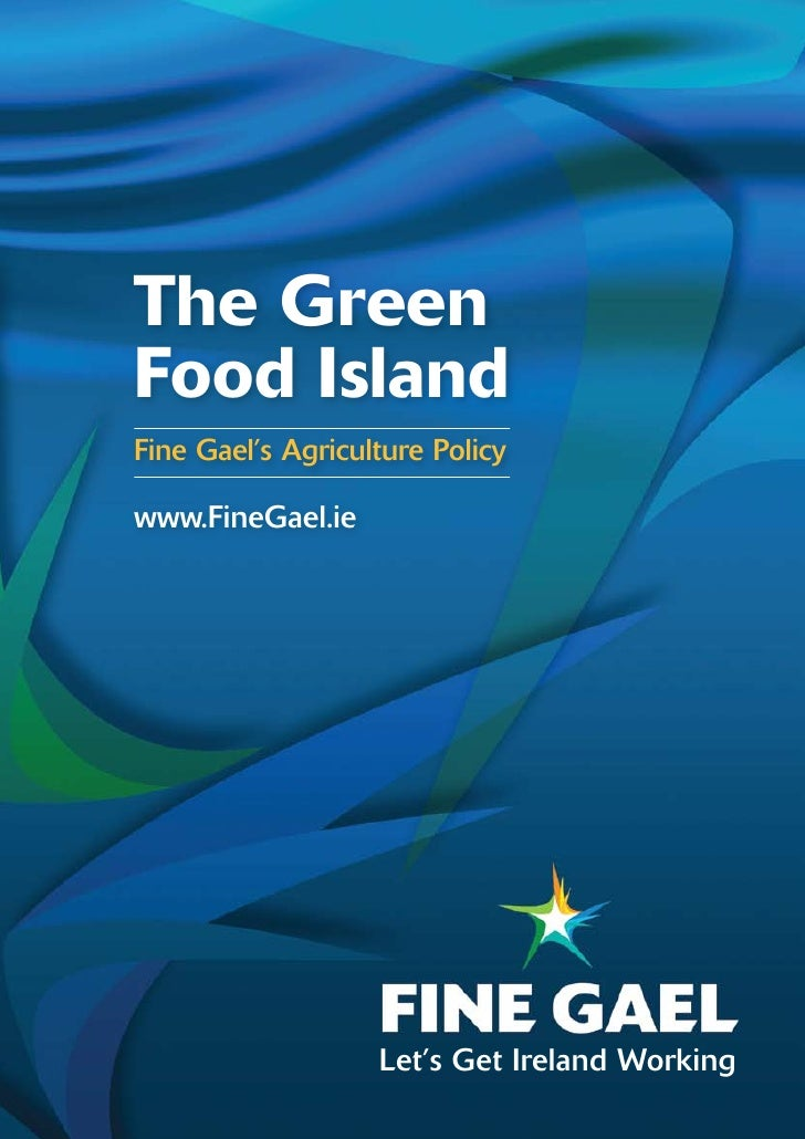 The GreenFood IslandFine Gael's Agriculture Policywww.FineGael.ie                   Let's Get Ireland Working