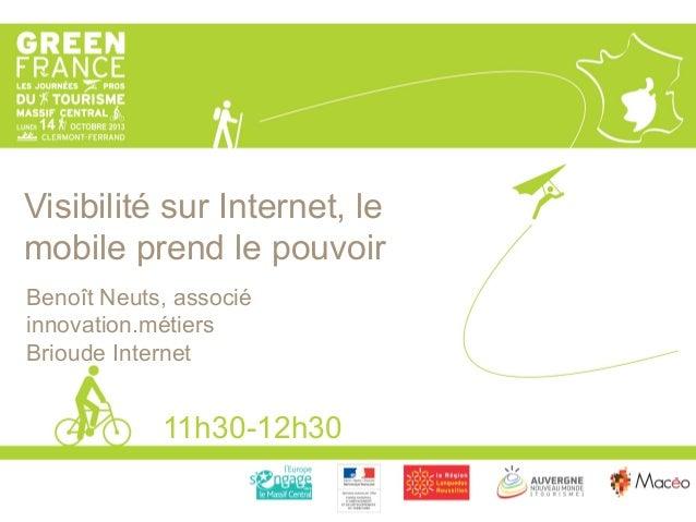 Visibilité sur Internet, le mobile prend le pouvoir 11h30-12h30 Benoît Neuts, associé innovation.métiers Brioude Internet
