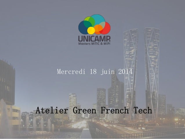 Mercredi 18 juin 2014 Atelier Green French Tech