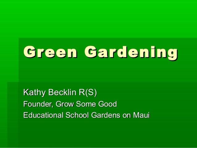 Green GardeningGreen GardeningKathy Becklin R(S)Kathy Becklin R(S)Founder, Grow Some GoodFounder, Grow Some GoodEducationa...