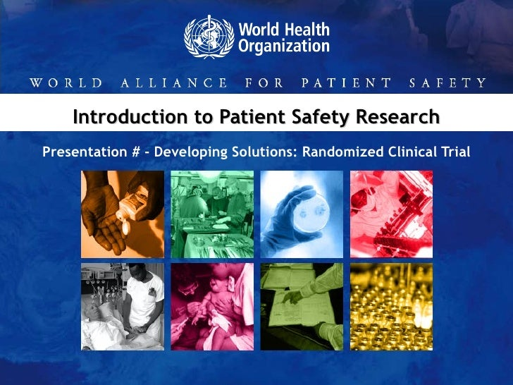 Introduction to Patient Safety Research Presentation # - Developing Solutions:  Randomized Clinical Trial