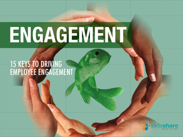 15 KEYS TO DRIVING EMPLOYEE ENGAGEMENT ENGAGEMENT