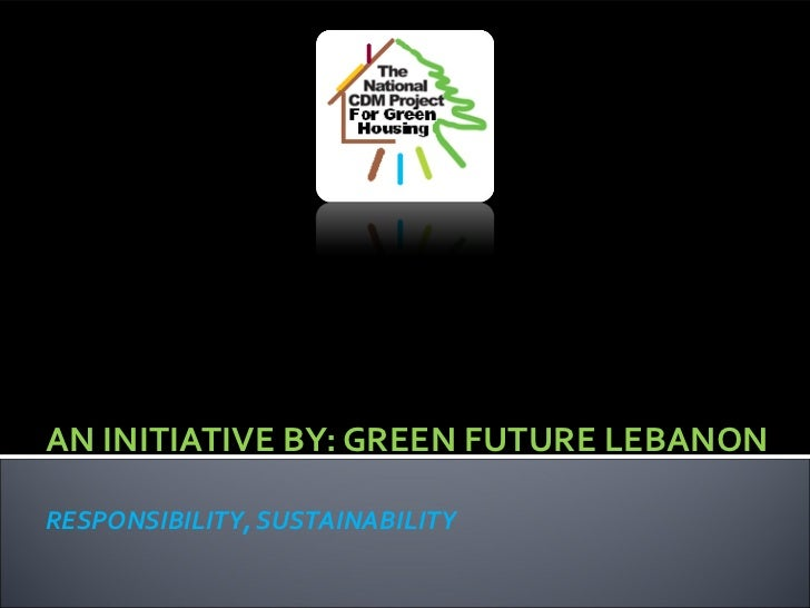 AN INITIATIVE BY: GREEN FUTURE LEBANONRESPONSIBILITY, SUSTAINABILITY