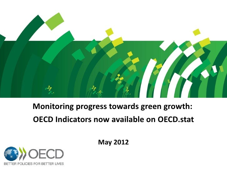 Monitoring progress towards green growth:OECD Indicators now available on OECD.stat                 May 2012