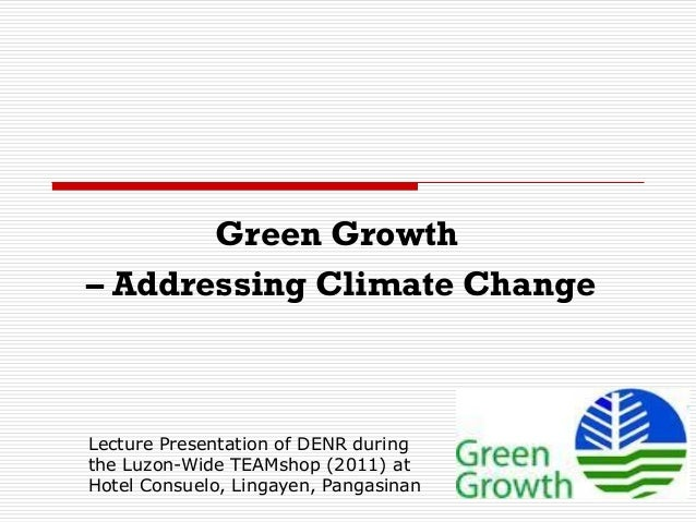 Green Growth – Addressing Climate Change Lecture Presentation of DENR during the Luzon-Wide TEAMshop (2011) at Hotel Consu...