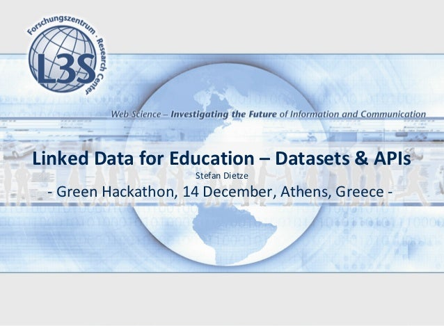Linked Data for Education – Datasets & APIs                     Stefan Dietze - Green Hackathon, 14 December, Athens, Gree...