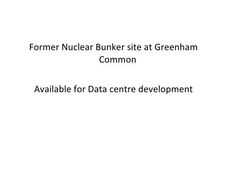 <ul><li>Former Nuclear Bunker site at Greenham Common </li></ul><ul><li>Available for Data centre development </li></ul>
