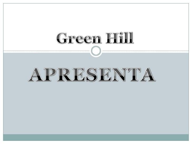 Green Hill<br />Apresenta<br />