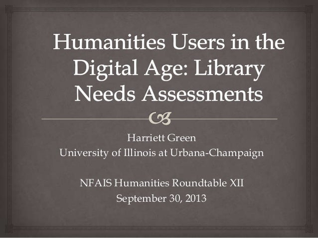 Harriett Green University of Illinois at Urbana-Champaign NFAIS Humanities Roundtable XII September 30, 2013