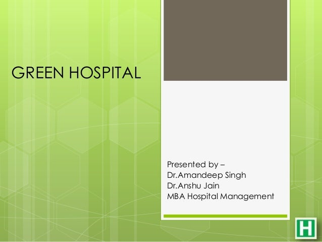 GREEN HOSPITAL                 Presented by –                 Dr.Amandeep Singh                 Dr.Anshu Jain             ...