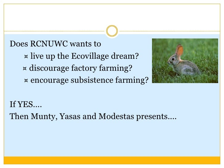 Does RCNUWC wants to<br />      ¤ live up the Ecovillage dream?<br />  ¤ discourage factory farming?<br />       ¤ encoura...