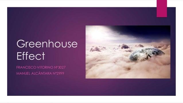 Greenhouse Effect FRANCISCO VITORINO Nº3027 MANUEL ALCÂNTARA Nº2999
