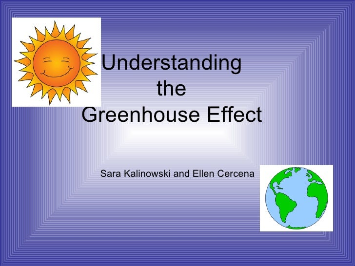 Understanding the Greenhouse Effect Sara Kalinowski and Ellen Cercena