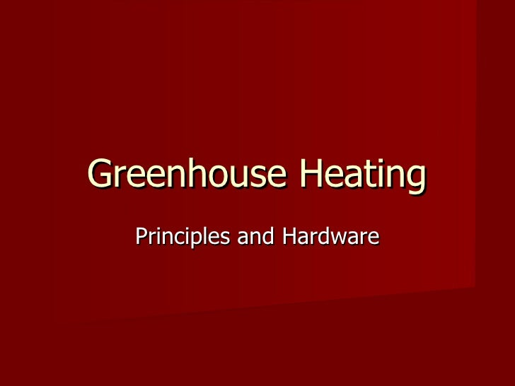 Greenhouse Heating Principles and Hardware