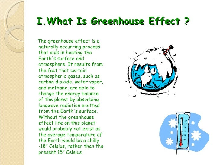 I.What Is Greenhouse Effect ? <ul><li>The greenhouse effect is a naturally occurring process that aids in heating the Eart...
