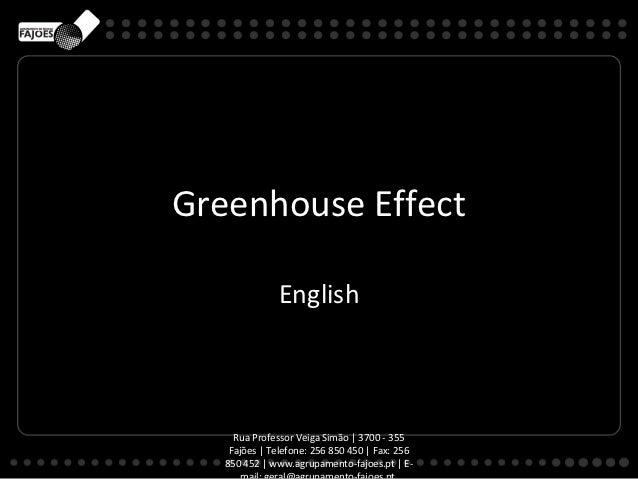 Greenhouse Effect               English     Rua Professor Veiga Simão   3700 - 355    Fajões   Telefone: 256 850 450   Fax...