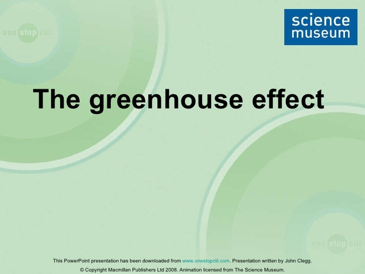 The greenhouse effect   This PowerPoint presentation has been downloaded from  www.onestopclil.com . Presentation written ...