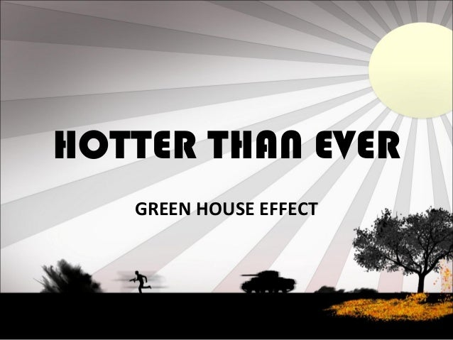 HOTTER THAN EVER GREEN HOUSE EFFECT