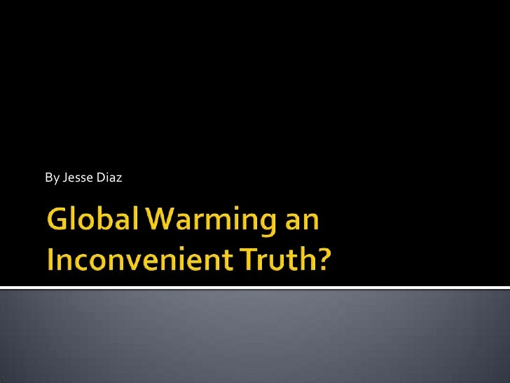 By Jesse Diaz<br />Global Warming an Inconvenient Truth?<br />