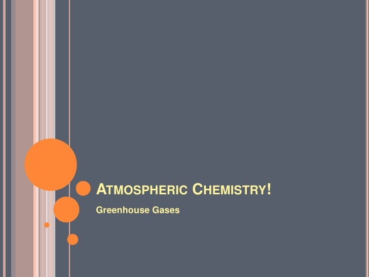Atmospheric Chemistry!<br />Greenhouse Gases <br />