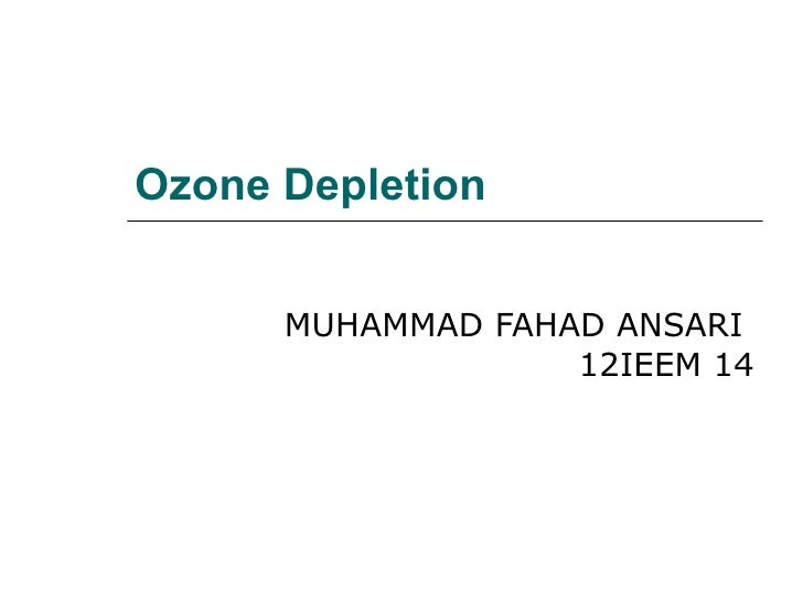 Ozone Depletion      MUHAMMAD FAHAD ANSARI                   12IEEM 14
