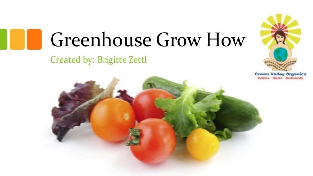 Greenhouse Grow How Created by: Brigitte Zettl