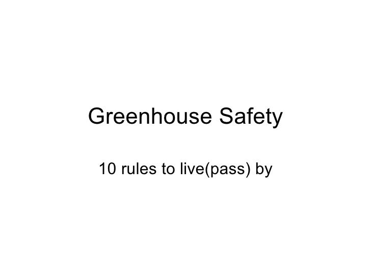 Greenhouse Safety 10 rules to live(pass) by
