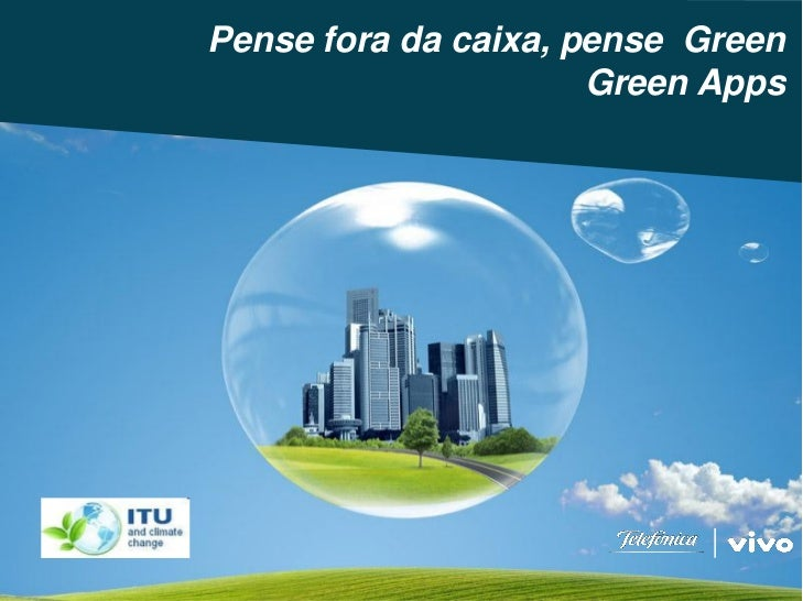 Pense fora da caixa, pense Green                                              Green AppsClimate Change OfficeTelefónica, S...