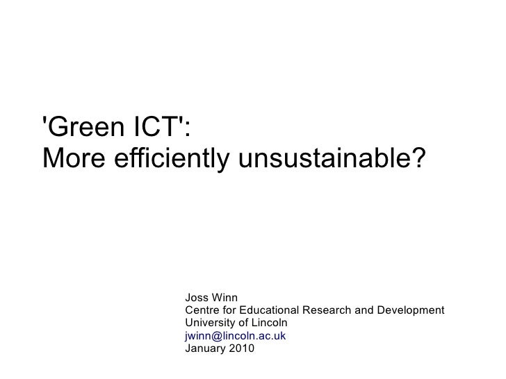 'Green ICT': More efficiently unsustainable?               Joss Winn            Centre for Educational Research and Develo...