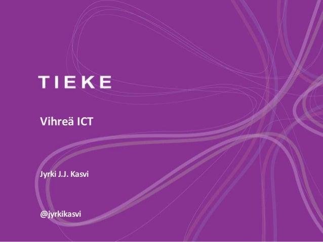 Vihreä ICT Jyrki J.J. Kasvi @jyrkikasvi