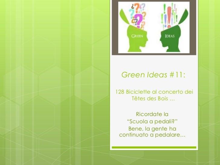 """Green Ideas #11:128 Biciclette al concerto dei      Têtes des Bois …       Ricordate la   """"Scuola a pedali?""""    Bene, la g..."""